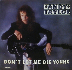ANDY TAYLOR - Don't Let Me Die Young [7 Inch]
